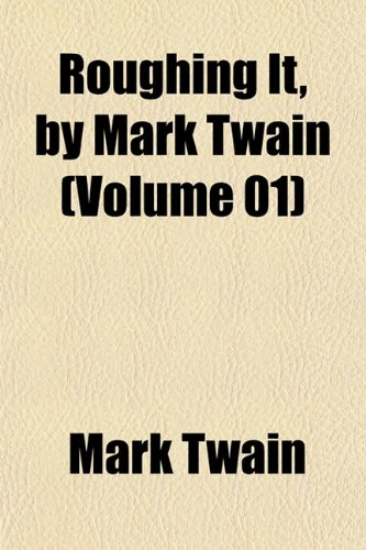 9781153242981: Roughing It, by Mark Twain (Volume 01)