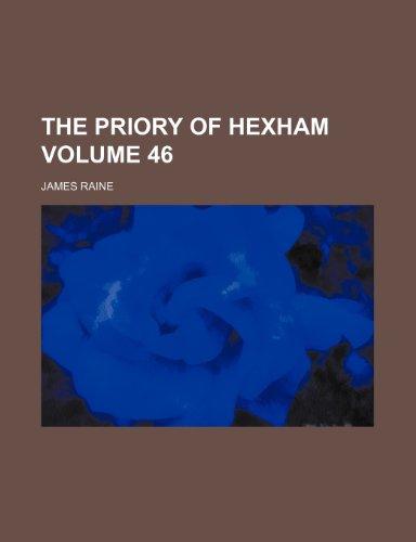 The priory of Hexham Volume 46: Raine, James