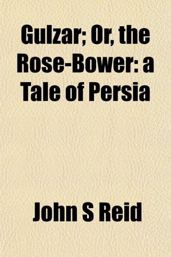 9781153248525: Gulzar; Or, the Rose-Bower: A Tale of Persia