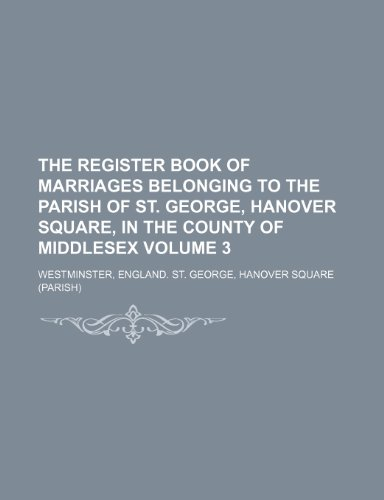9781153262804: The register book of marriages belonging to the parish of St. George, Hanover square, in the county of Middlesex Volume 3