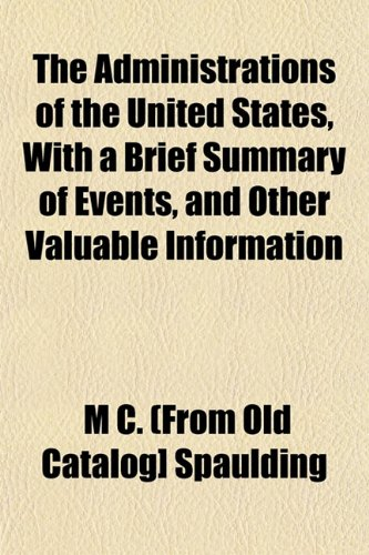 9781153267175: The Administrations of the United States, with a Brief Summary of Events, and Other Valuable Information