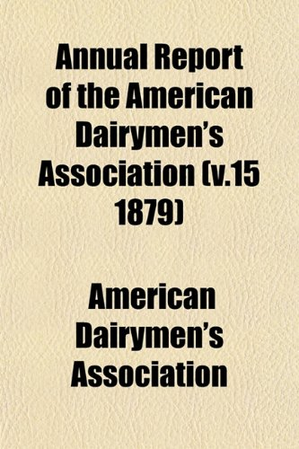 9781153281003: Annual Report of the American Dairymen's Association (v.15 1879)