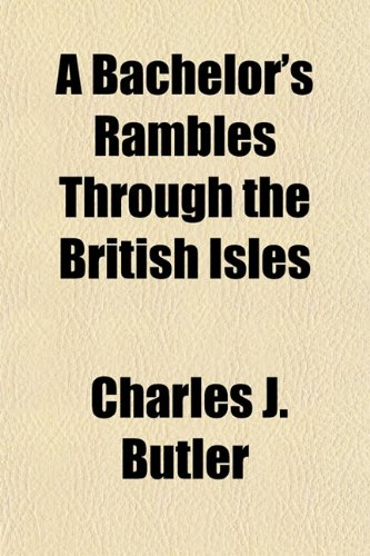 9781153293556: A Bachelor's Rambles Through the British Isles