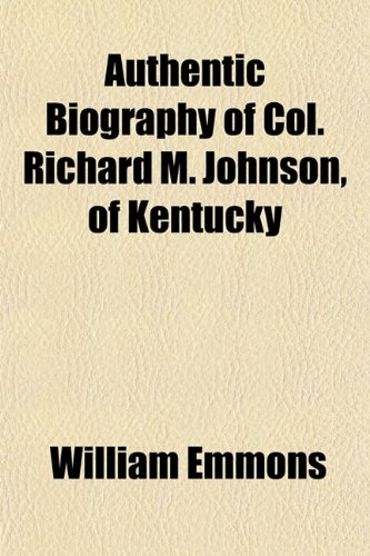 9781153294386: Authentic biography of Col. Richard M. Johnson, of Kentucky