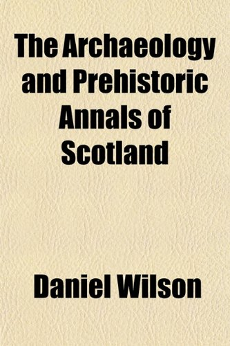 9781153295741: The Archaeology and Prehistoric Annals of Scotland