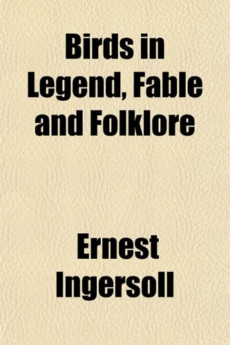 9781153297141: Birds in Legend, Fable and Folklore