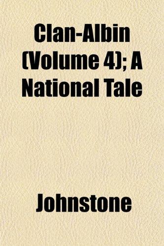 Clan-Albin (Volume 4); A National Tale (9781153328265) by Johnstone, Iain