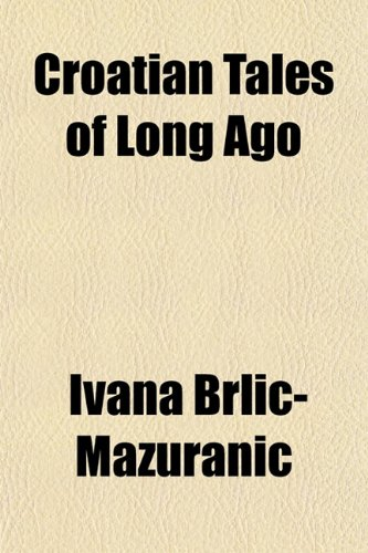 Croatian Tales of Long Ago (9781153338479) by Ivana Brlic-Mazuranic
