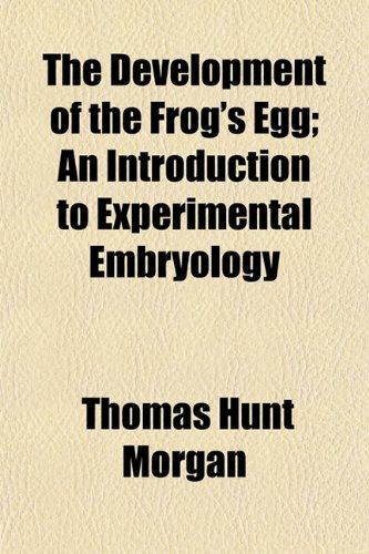 9781153340458: The Development of the Frog's Egg; An Introduction to Experimental Embryology