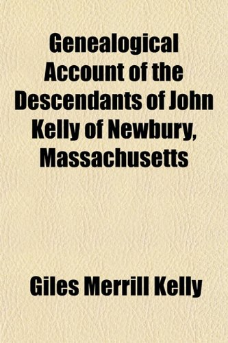 9781153346085: Genealogical Account of the Descendants of John Kelly of Newbury, Massachusetts