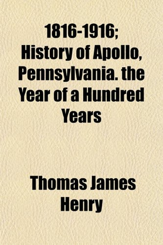 9781153352765: 1816-1916; History of Apollo, Pennsylvania. the Year of a Hundred Years
