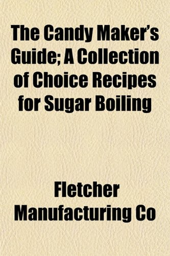 9781153361484: The Candy Maker's Guide; A Collection of Choice Recipes for Sugar Boiling