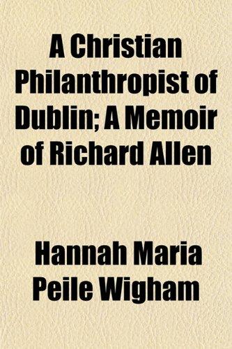 9781153362900: A Christian Philanthropist of Dublin; A Memoir of Richard Allen