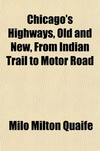 9781153363396: Chicago's Highways, Old and New, From Indian Trail to Motor Road