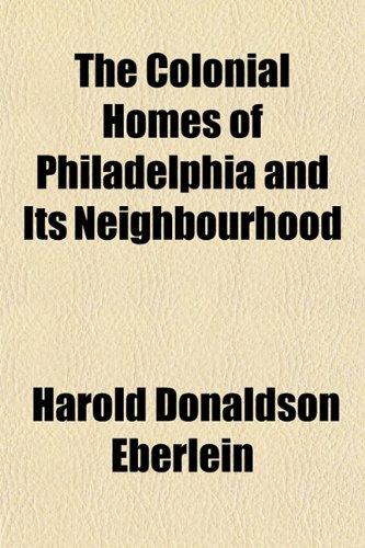 9781153366984: The Colonial Homes of Philadelphia and Its Neighbourhood