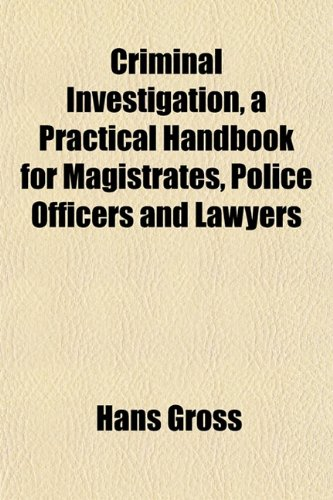 9781153373760: Criminal Investigation, a Practical Handbook for Magistrates, Police Officers and Lawyers