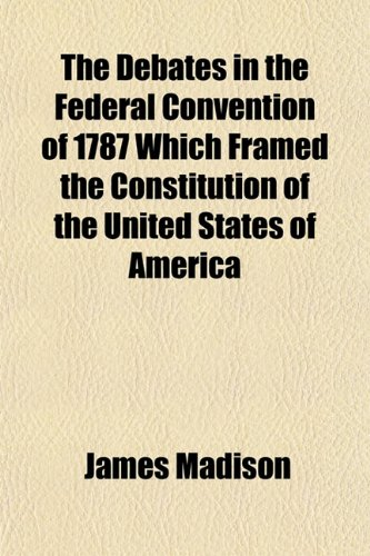 9781153375078: The Debates in the Federal Convention of 1787 Which Framed the Constitution of the United States of America
