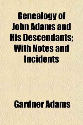 9781153378932: Genealogy of John Adams and His Descendants; With Notes and Incidents