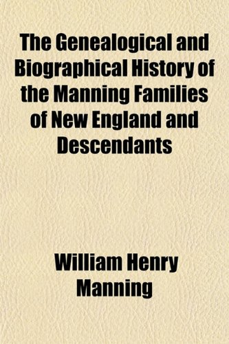 9781153379885: The Genealogical and Biographical History of the Manning Families of New England and Descendants