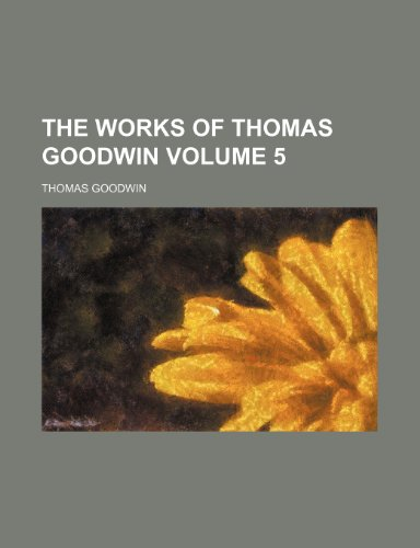 9781153380195: The works of Thomas Goodwin Volume 5