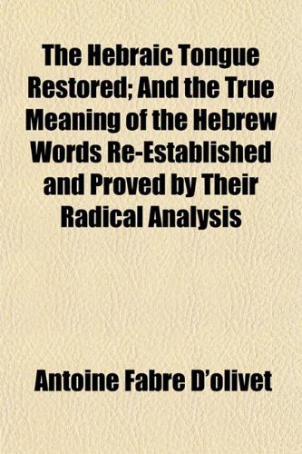 9781153380836: The Hebraic Tongue Restored; And the True Meaning of the Hebrew Words Re-Established and Proved by Their Radical Analysis