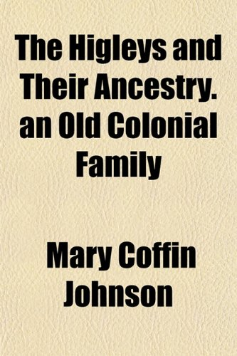 9781153381116: The Higleys and Their Ancestry. an Old Colonial Family