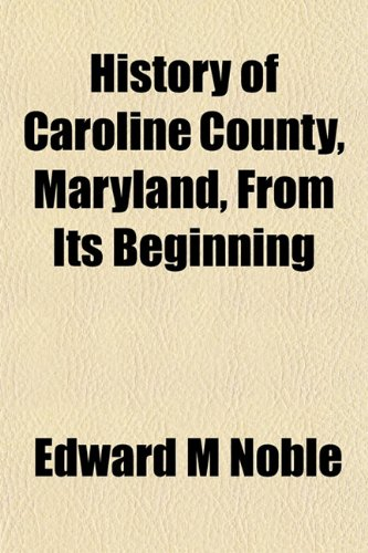 9781153383172: History of Caroline County, Maryland, From Its Beginning