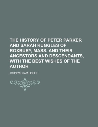 9781153384100: The History of Peter Parker and Sarah Ruggles of Roxbury, Mass. and Their Ancestors and Descendants, with the Best Wishes of the Author