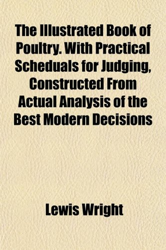 9781153386234: The Illustrated Book of Poultry. With Practical Scheduals for Judging, Constructed From Actual Analysis of the Best Modern Decisions