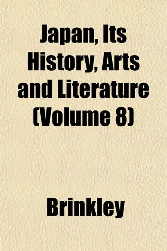 Japan, Its History, Arts and Literature (Volume 8) (1153388480) by Brinkley