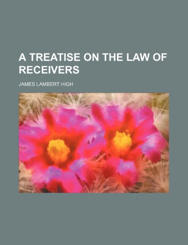 A treatise on the law of receivers (1153389215) by James Lambert High