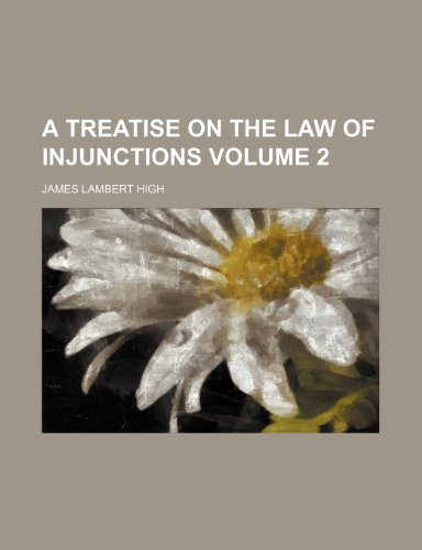 A treatise on the law of injunctions Volume 2 (115338955X) by James Lambert High