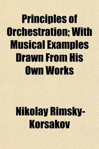 9781153392853: Principles of Orchestration; With Musical Examples Drawn from His Own Works