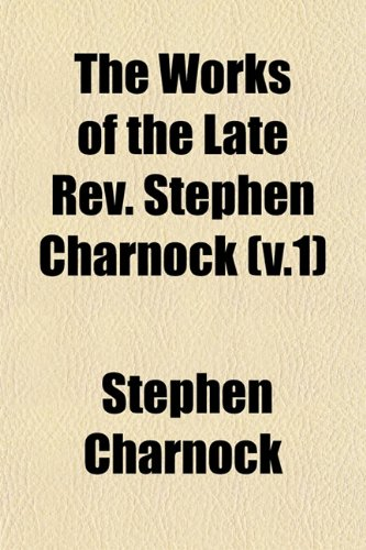 The Works of the Late Rev. Stephen Charnock (v.1) (1153399695) by Charnock, Stephen
