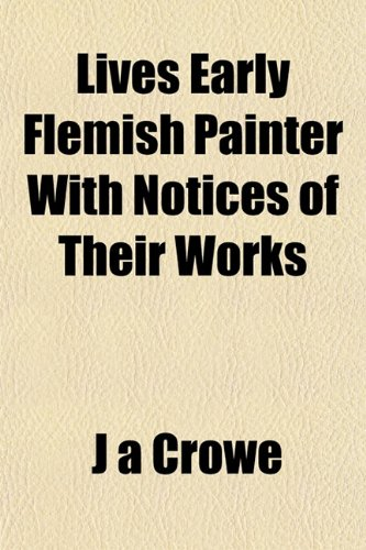 9781153403023: Lives Early Flemish Painter With Notices of Their Works