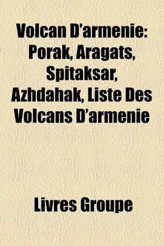 9781153407908: Volcan D'Armnie: Porak, Aragats, Spitaksar, Azhdahak, Liste Des Volcans D'Armnie