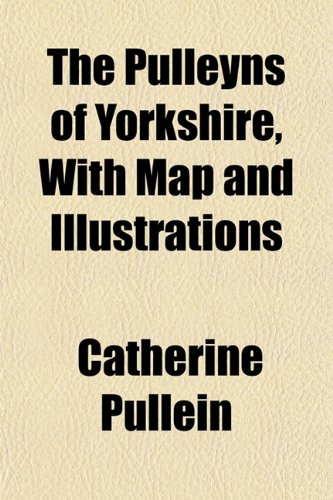 9781153418904: The Pulleyns of Yorkshire, With Map and Illustrations