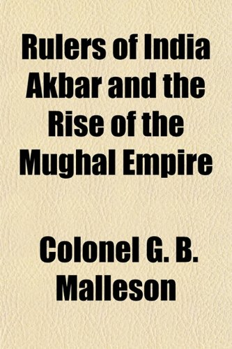 9781153420419: Rulers of India Akbar and the Rise of the Mughal Empire
