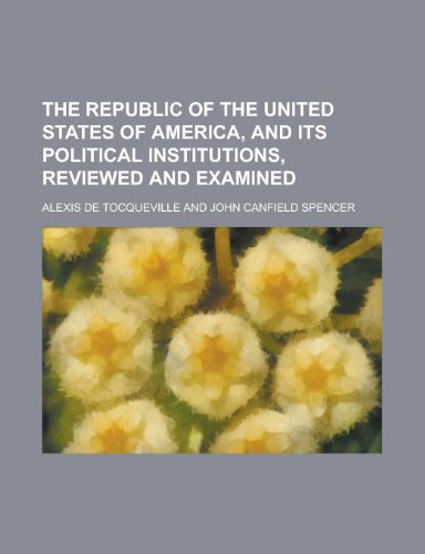 9781153421041: The Republic of the United States of America, and Its Political Institutions, Reviewed and Examined