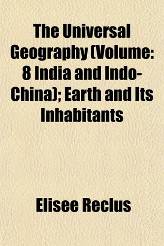 9781153427302: The Universal Geography (Volume: 8 India and Indo-China); Earth and Its Inhabitants