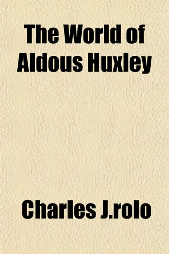 9781153429665: The World of Aldous Huxley