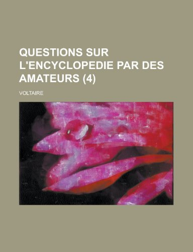 Questions Sur L'Encyclopedie Par Des Amateurs (4 ) (1153443937) by Atkinson; Voltaire