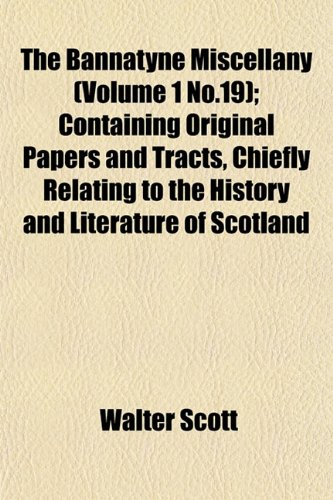 9781153446952: The Bannatyne Miscellany (Volume 1 No.19); Containing Original Papers and Tracts, Chiefly Relating to the History and Literature of Scotland