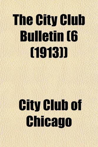 9781153460088: The City Club Bulletin (6 (1913))