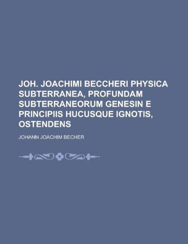 9781153466349: Joh. Joachimi Beccheri Physica Subterranea, Profundam Subterraneorum Genesin E Principiis Hucusque Ignotis, Ostendens