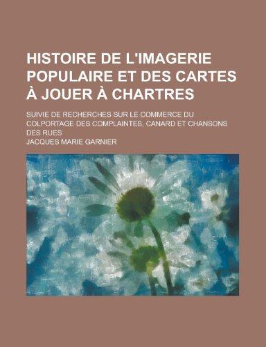 9781153477765: Histoire de L'Imagerie Populaire Et Des Cartes a Jouer a Chartres; Suivie de Recherches Sur Le Commerce Du Colportage Des Complaintes, Canard Et Chans