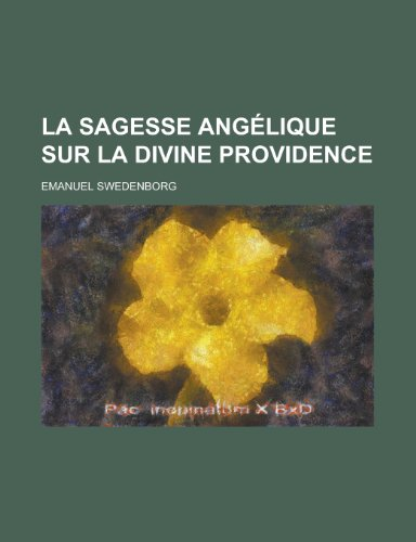 La Sagesse Angelique Sur La Divine Providence (9781153479486) by United States Congress Rights; Emanuel Swedenborg