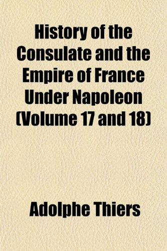 9781153494052: History of the Consulate and the Empire of France Under Napoleon (Volume 17 and 18)