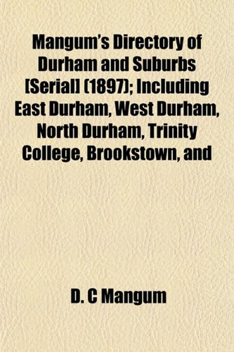 9781153505949: Mangum's Directory of Durham and Suburbs [Serial] (1897); Including East Durham, West Durham, North Durham, Trinity College, Brookstown, and