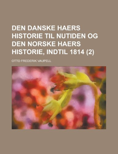 9781153520782: Den Danske Haers Historie Til Nutiden Og Den Norske Haers Historie, Indtil 1814 (2)